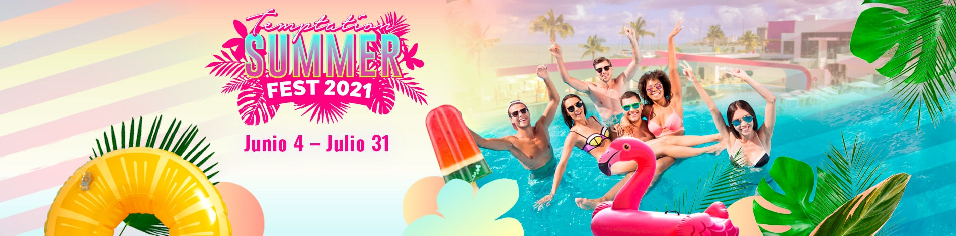 Temptation Cancun Resort - Summer Fest 2021